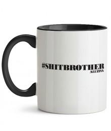 Cană #shitbrother + Sticker gratuit